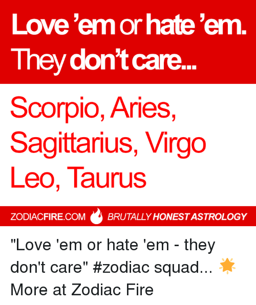 aa882d29c7d Love'em or Hate 'Em They Dont Care Scorpio Aries Sagittarius Virgo ...