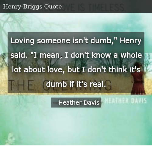 Loving Someone Isn't Dumb Henry Said I Mean I Don't Know a