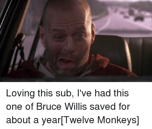 Loving This Sub I've Had This One of Bruce Willis Saved for