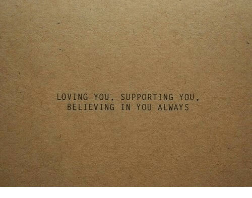 You, Always, and Loving You: LOVING YOU, SUPPORTING YOU  BELIEVING IN YOU ALWAYS