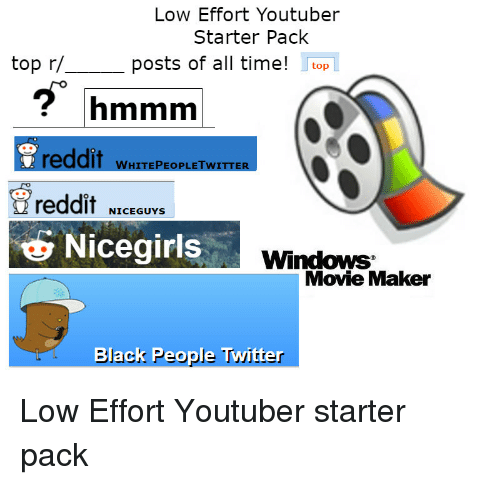 7412b50e9a Low Effort Youtuber Starter Pack Top R Posts of All Time! Top Hmmm ...