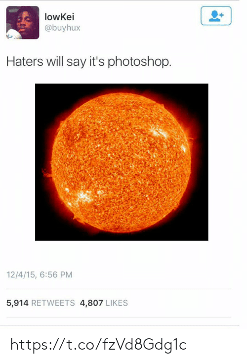Photoshop, Will, and Likes: lowKei  @buyhux  Haters will say it's photoshop  12/4/15, 6:56 PM  5,914 RETWEETS 4,807 LIKES https://t.co/fzVd8Gdg1c