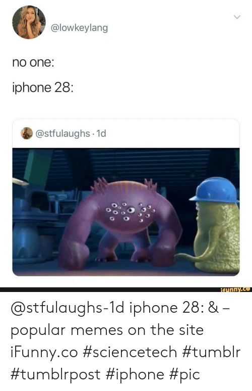 Iphone, Memes, and Tumblr: @lowkeylang  no one:  iphone 28:  @stfulaughs 1d  ifunny.co @stfulaughs-1d iphone 28: & – popular memes on the site iFunny.co #sciencetech #tumblr #tumblrpost #iphone #pic