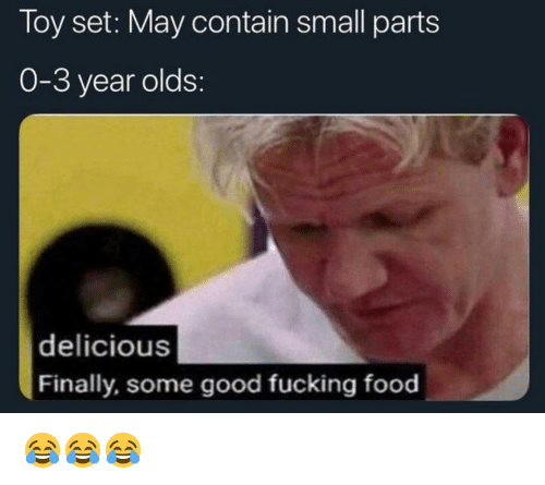Food, Fucking, and Memes: loy set: May contain small parts  0-3 year olds:  delicious  Finally, some good fucking food 😂😂😂