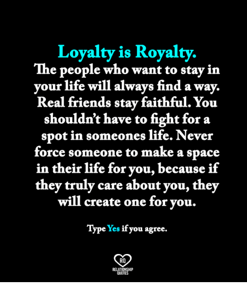 If You Want Me In Your Life Quotes: Loyalty Is Royalty The People Who Want To Stay In Your