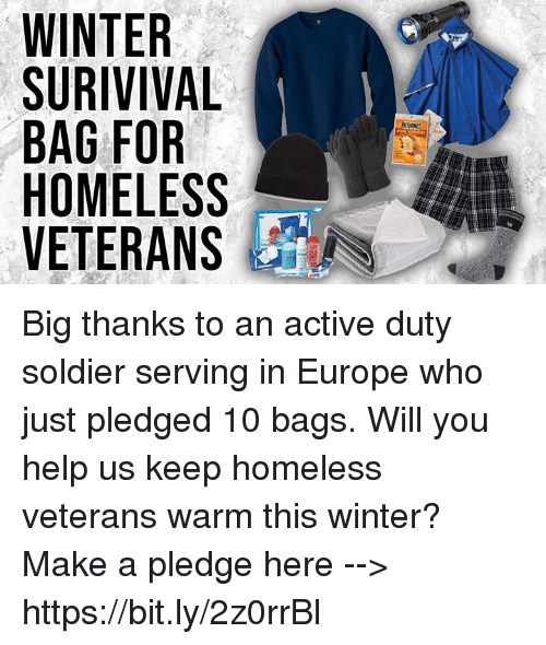 Homeless, Memes, and Winter: LS Big thanks to an active duty soldier serving in Europe who just pledged 10 bags. Will you help us keep homeless veterans warm this winter?  Make a pledge here --> https://bit.ly/2z0rrBl
