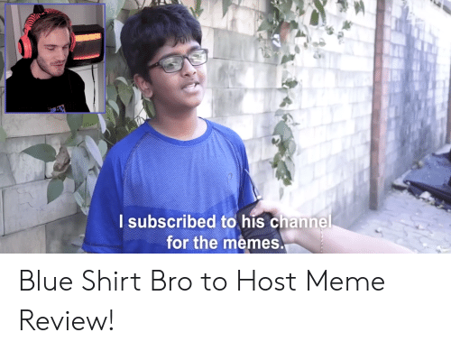 Meme, Memes, and Blue: lsubscribed to his channel  for the memes Blue Shirt Bro to Host Meme Review!