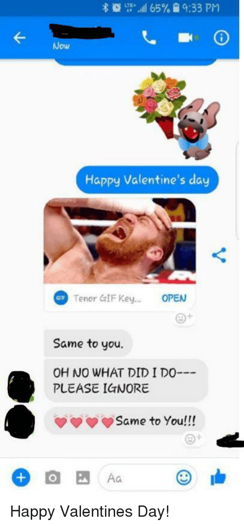 Gif, Valentine's Day, and Happy: LT, + .aall 65%  9:33 PM  Now  Happy Valentine's day  Tenor GIF Key.. OPEN  Same to you  OH NO WHAT DID I Do  PLEASE IGNORE  q? Same to you!!