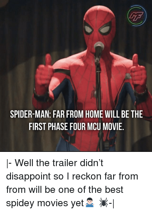 Memes, Movies, and Spider: LTF  SPIDER-MAN: FAR FROM HOME WILL BE THE  FIRST PHASE FOUR MCU MOVIE, |- Well the trailer didn't disappoint so I reckon far from from will be one of the best spidey movies yet🤷🏻♂️ 🕷-|