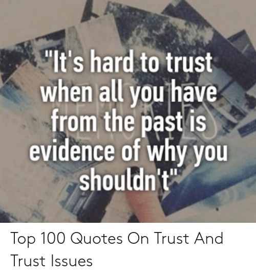 Lt\'s Hard to Trust When All You Have From the Past Is ...