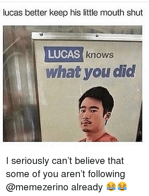 Funny, Can, and Lucas: lucas better keep his little mouth shut  LUCAS  knows  what you did I seriously can't believe that some of you aren't following @memezerino already 😂😂