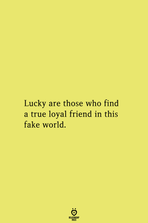Fake, True, and World: Lucky are those who find  a true loyal friend in this  fake world.  RELATIONSHIP  ES