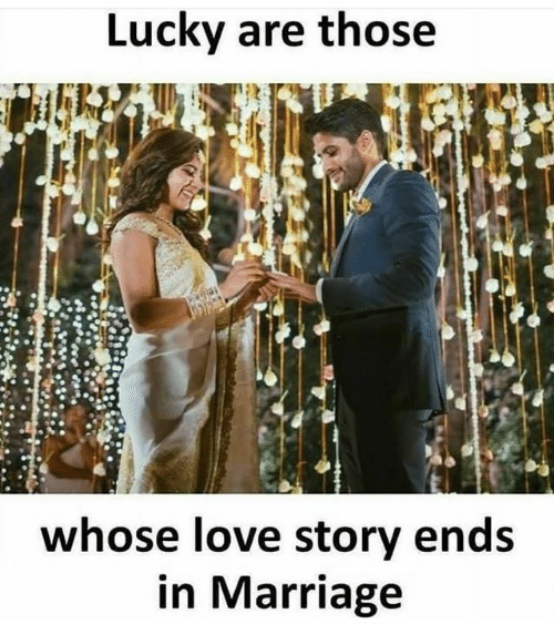 Love, Marriage, and Memes: Lucky are those  whose love story ends  in Marriage