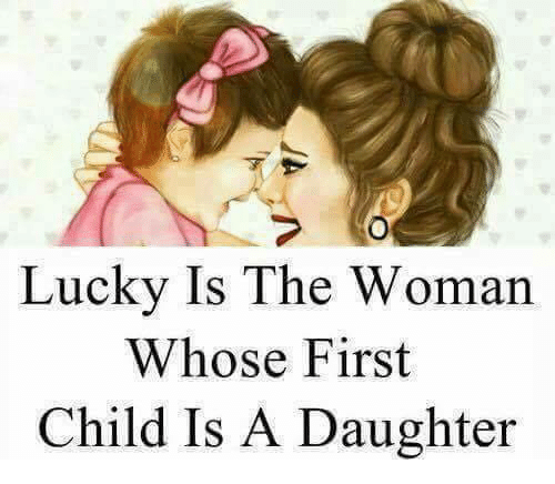 Memes, 🤖, and Daughter: Lucky Is The Woman  Whose First  Child Is A Daughter