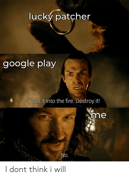 Lucky Patcher Google Play Cast It Into the Fire Destroy It