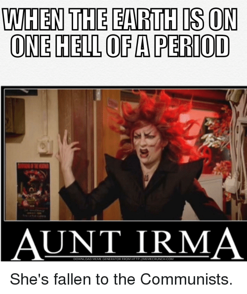 luhen the earth s on one hell of a period 27509005 luhen the earth s on one hell of a period aunt irma download meme,Funny Memes Download