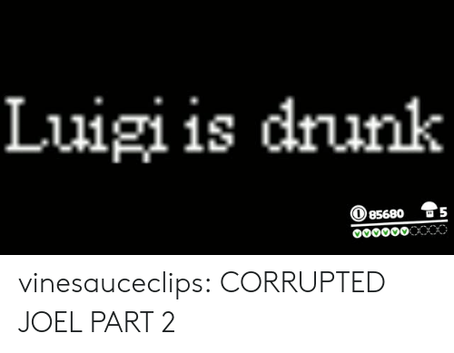 Drunk, Tumblr, and Twitch: Luigi is drunk  85680 vinesauceclips:  CORRUPTED JOEL PART 2