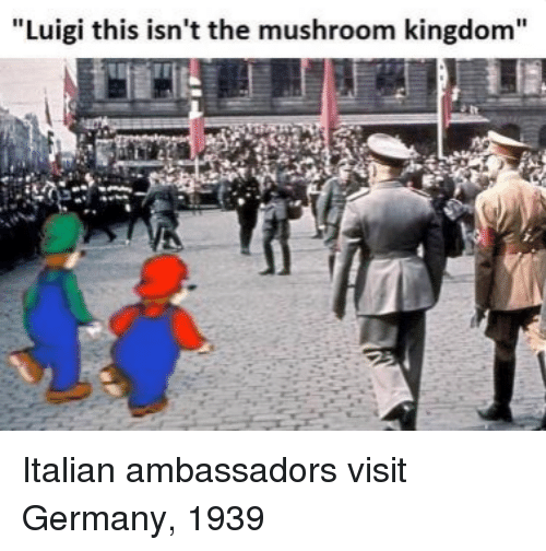 "Germany, Kingdom, and Luigi: ""Luigi this isn't the mushroom kingdom"" Italian ambassadors visit Germany, 1939"