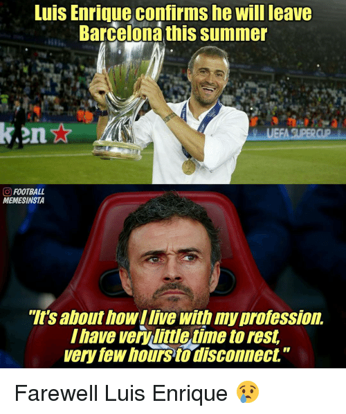 """Memes, 🤖, and Disconnect: Luis Enrique Confirm She Will leave  Barcelona this summer  O FOOTBALL  MEMESINSTA  """"It's about howIlive with profession.  Ihave verViliulletimetorest  very few hours to disconnect"""" Farewell Luis Enrique 😢"""