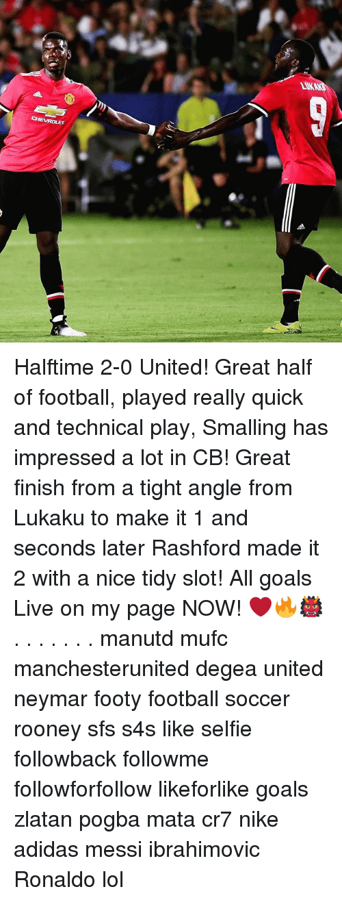 Adidas, Football, and Goals: LUKA Halftime 2-0 United! Great half of football, played really quick and technical play, Smalling has impressed a lot in CB! Great finish from a tight angle from Lukaku to make it 1 and seconds later Rashford made it 2 with a nice tidy slot! All goals Live on my page NOW! ❤️🔥👹 . . . . . . . manutd mufc manchesterunited degea united neymar footy football soccer rooney sfs s4s like selfie followback followme followforfollow likeforlike goals zlatan pogba mata cr7 nike adidas messi ibrahimovic Ronaldo lol