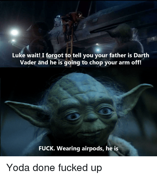 Luke Wait! I Forgot to Tell You Your Father Is Darth Vader