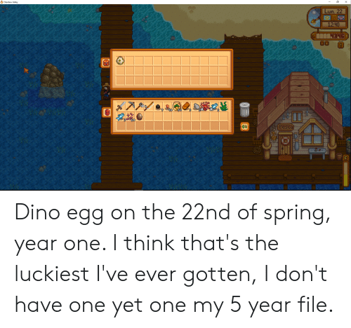 Lun 22 Stardew Valley 1240 10 Fesca Dino Egg On The 22nd Of Spring Year One I Think That S The Luckiest I Ve Ever Gotten I Don T Have One Yet One My 5 Reddit gives you the best of the internet in one place. meme