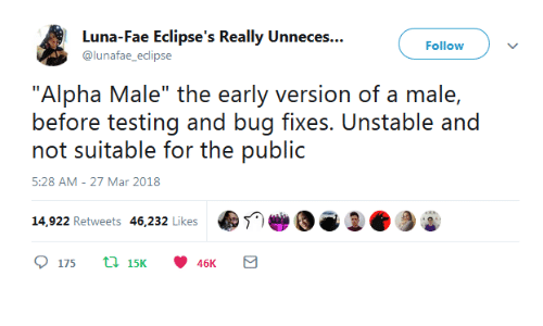 "Fae, Luna, and Mar: Luna-Fae Eclipse's Really Unneces...  Follow  nafae eclips  ""Alpha Male"" the early version of a male,  before tstng and buug fixes. Unsicable and  not suitable for the public  5:28 AM- 27 Mar 2018  14,922 Retweets 46,232 Likes娲  e  175 t15 46K"