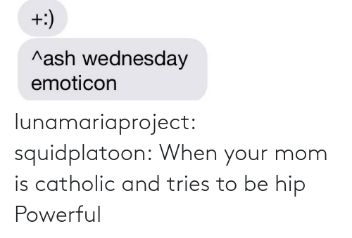 Target, Tumblr, and Blog: lunamariaproject:  squidplatoon:  When your mom is catholic and tries to be hip   Powerful