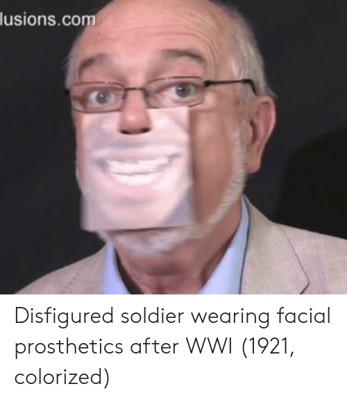 Wwi, Soldier, and  Prosthetics: lusions.co Disfigured soldier wearing facial prosthetics after WWI (1921, colorized)