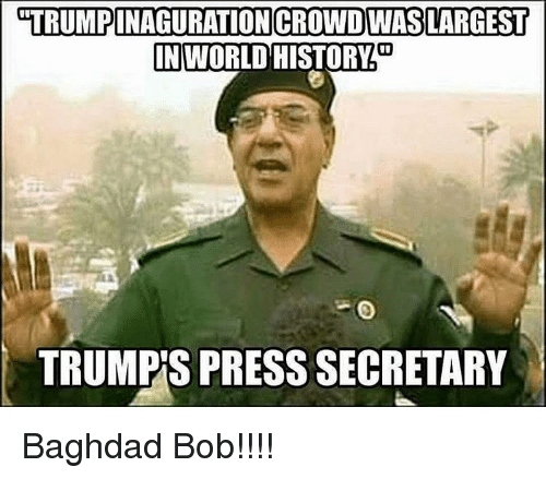 Memes, In World, and 🤖: LUTRUMPINAGURATIONCROWDWASS LARGEST  IN WORLD HISTORY  TRUMPS PRESS SECRETARY Baghdad Bob!!!!