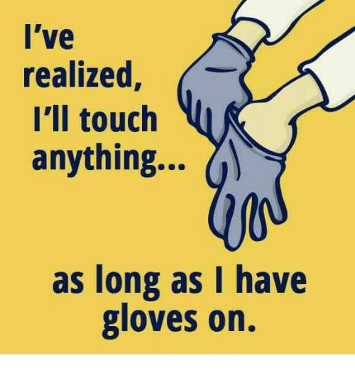 Lve realized ili touch anything as long as i have gloves on touch touch anything and long lve realized ili touch anything altavistaventures Gallery