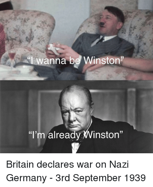 "Germany, Britain, and War: ""lwanna be Winston  ""I'm already Winston"" Britain declares war on Nazi Germany - 3rd September 1939"