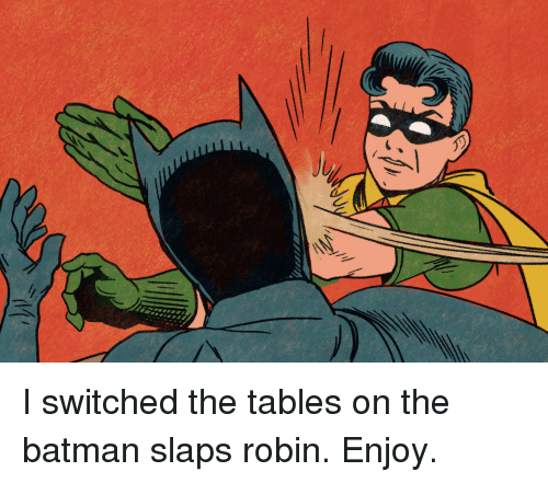 ly i switched the tables on the batman slaps robin 19918374 ✅ 25 best memes about batman slaps robin batman slaps robin memes
