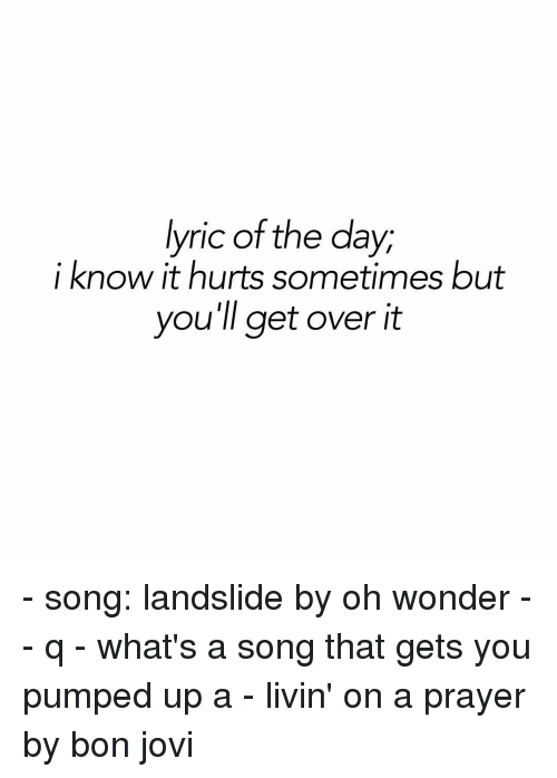 Lyric Of The Day I Know It Hurts Sometimes But Youll Get Over It