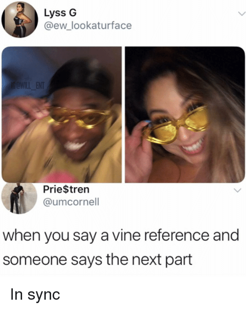 Memes, Vine, and 🤖: Lyss G  @ew_lookaturface  ENT  Prie$trern  @umcornell  when you say a vine reference and  someone says the next part In sync