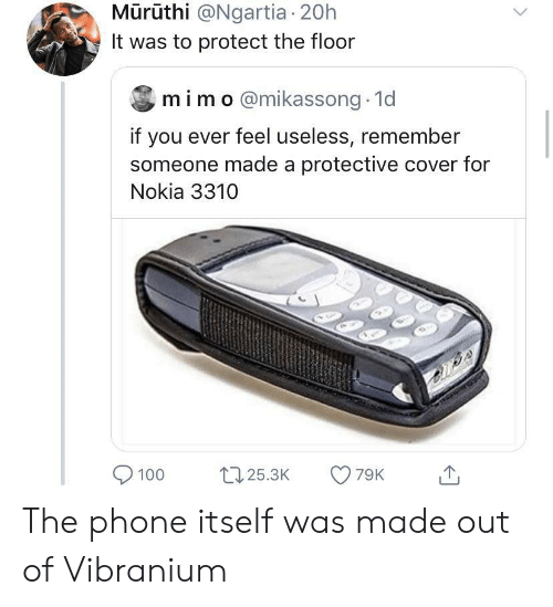 Phone, Nokia, and Remember: Mūrūthi @Ngartia 20h  It was to protect the floor  mim o@mikassong 1d  if you ever feel useless, remember  someone made a protective cover for  Nokia 3310  79K  125.3K  100 The phone itself was made out of Vibranium