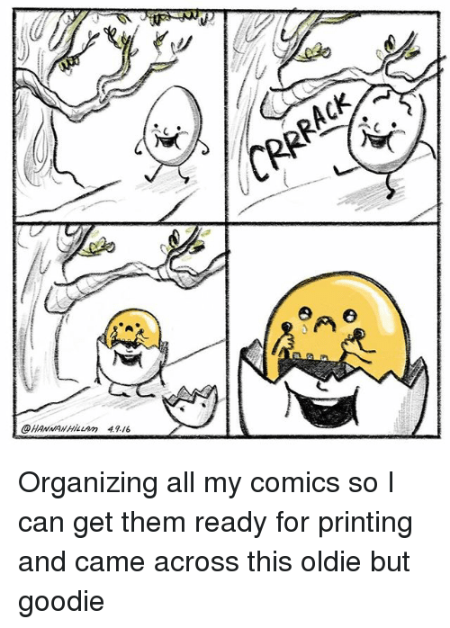 Memes, Comics, and 🤖: M  09 HANNAH HILLAm 4A46 Organizing all my comics so I can get them ready for printing and came across this oldie but goodie