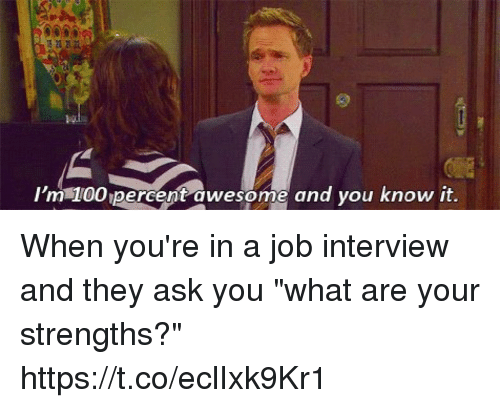 "Anaconda, Job Interview, and Memes: 'm 100 percent awesome and you know it. When you're in a job interview and they ask you ""what are your strengths?"" https://t.co/eclIxk9Kr1"