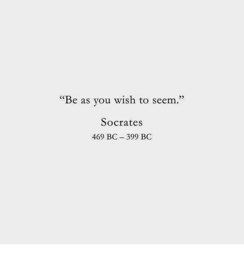 """Socrates, You, and You Wish: m.""""  23  """"Be as you wish to see  Socrates  469 BC - 399 BC"""