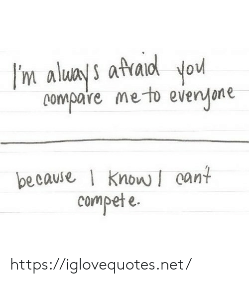 Net, Compare, and Href: m alu's afraoo  compare meto evenone  pecause Know Cant  compete. https://iglovequotes.net/