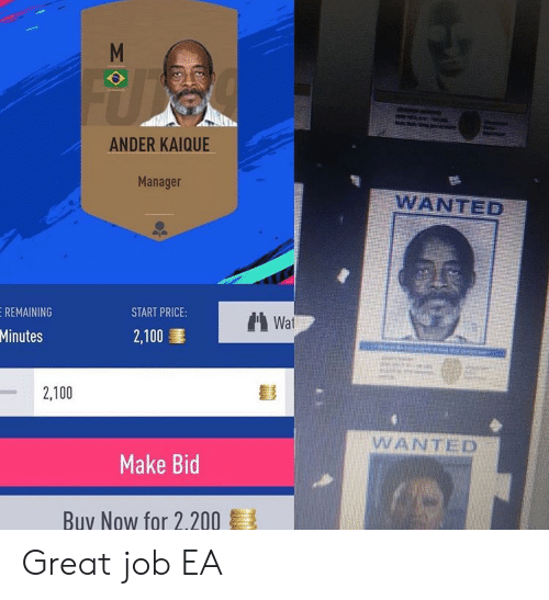 Wat, Job, and Wanted: M  ANDER KAIQUE  Manager  WANTED  REMAINING  START PRICE:  Wat  Minutes  2,100  2,100  WANTED  Make Bid  Buy Now for 2.200 Great job EA