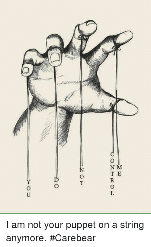 M E Control Not 그 Do You I Am Not Your Puppet On A String Anymore