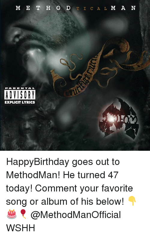 Memes, Wshh, and Lyrics: M E T H O DTIC A L M A N  PAREN TAL  ADVISORY  EXPLICIT LYRICS HappyBirthday goes out to MethodMan! He turned 47 today! Comment your favorite song or album of his below! 👇🎂🎈 @MethodManOfficial WSHH