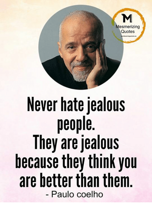 M Esmerizing Quotes Never Hate Jealous People They Are Jealous Delectable Quotes About Jealous People