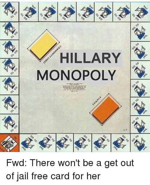 m hillary monopoly fwd there won t be a get out of jail free card