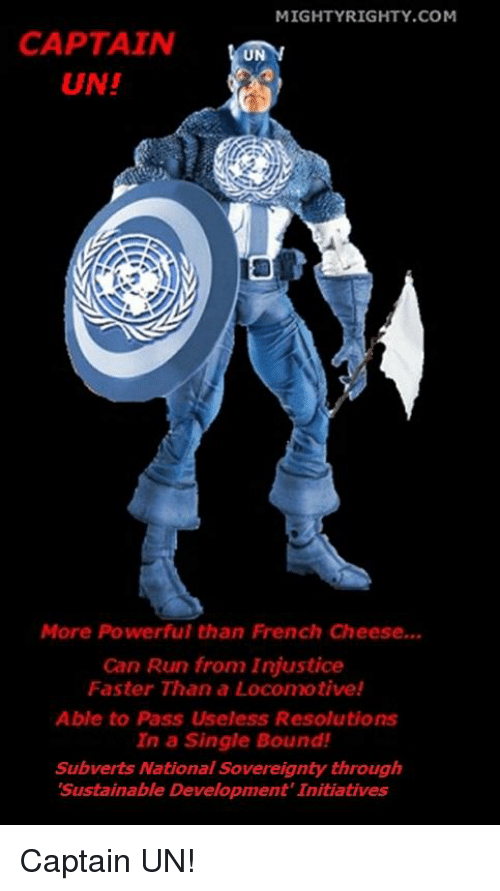 Run, French, and Powerful: M İGHTYRIGHTY.COM  CAPTAIN ON  UN!  More Powerful than French Cheese...  Can Run from Injustice  Faster Than a Locomotive!  Able to Pass Useless Resolutions  In a Single Bound!  Subverts National Sovereignty through  Sustainable Development Initiatives