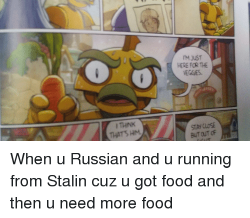Food, Russian, and Running: M JUST  HERE FOR THE  VEGGIES  6  STAY CLOSE  BUT OUT OF  THATS HM