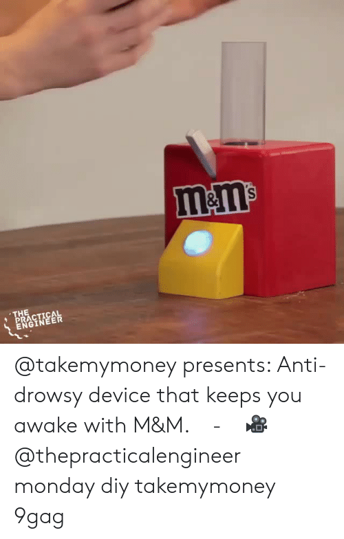 9gag, Memes, and Monday: m&m  THE  PRACTICAL  ENGINEER @takemymoney presents: Anti-drowsy device that keeps you awake with M&M.⠀ -⠀ 🎥 @thepracticalengineer⠀ monday diy takemymoney 9gag