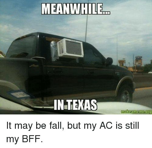 m meanwhile in texas makeanneme org it may be fall but 5962471 ✅ 25 best memes about meanwhile in texas meanwhile in texas memes