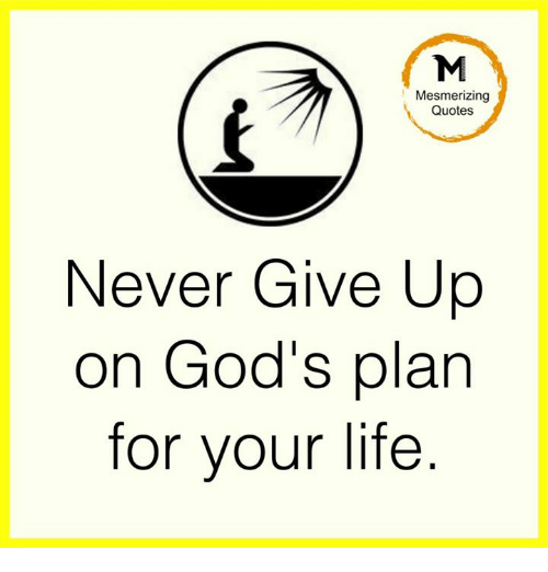 M Mesmerizing Quotes Never Give Up On Gods Plan For Your Life God